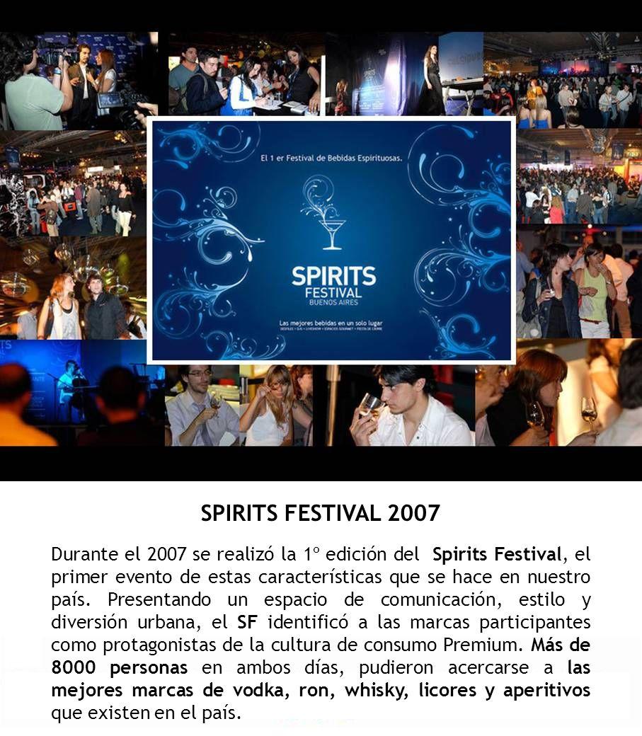 SPIRITS FESTIVAL 2007 Durante el 2007 se realizó la 1º edición del Spirits Festival, el primer evento de estas características que se hace en nuestro
