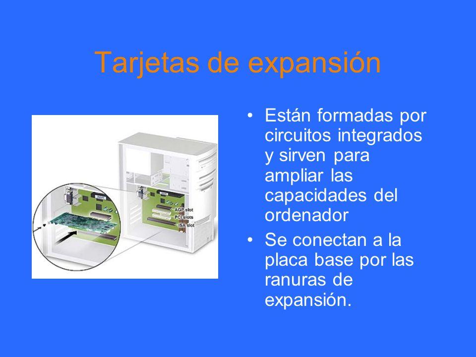 Tarjetas de expansión Están formadas por circuitos integrados y sirven para ampliar las capacidades del ordenador Se conectan a la placa base por las