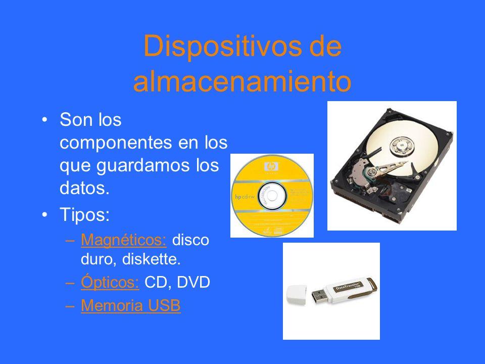Dispositivos de almacenamiento Son los componentes en los que guardamos los datos. Tipos: –Magnéticos: disco duro, diskette. –Ópticos: CD, DVD –Memori