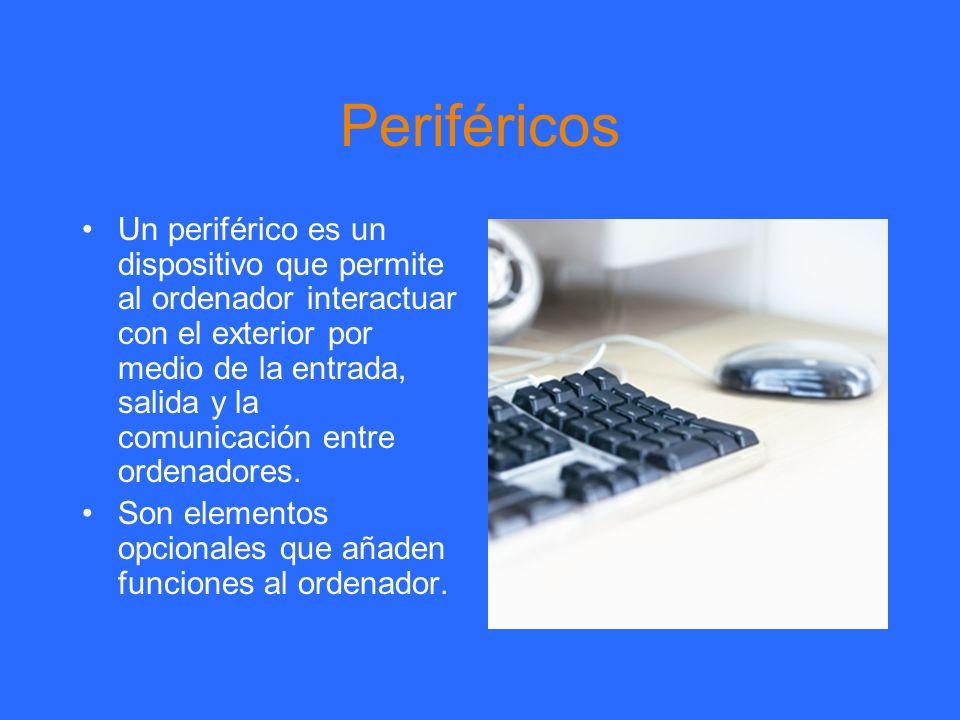 Periféricos Un periférico es un dispositivo que permite al ordenador interactuar con el exterior por medio de la entrada, salida y la comunicación ent