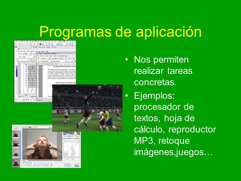 Programas de aplicación Nos permiten realizar tareas concretas. Ejemplos: procesador de textos, hoja de cálculo, reproductor MP3, retoque imágenes,jue