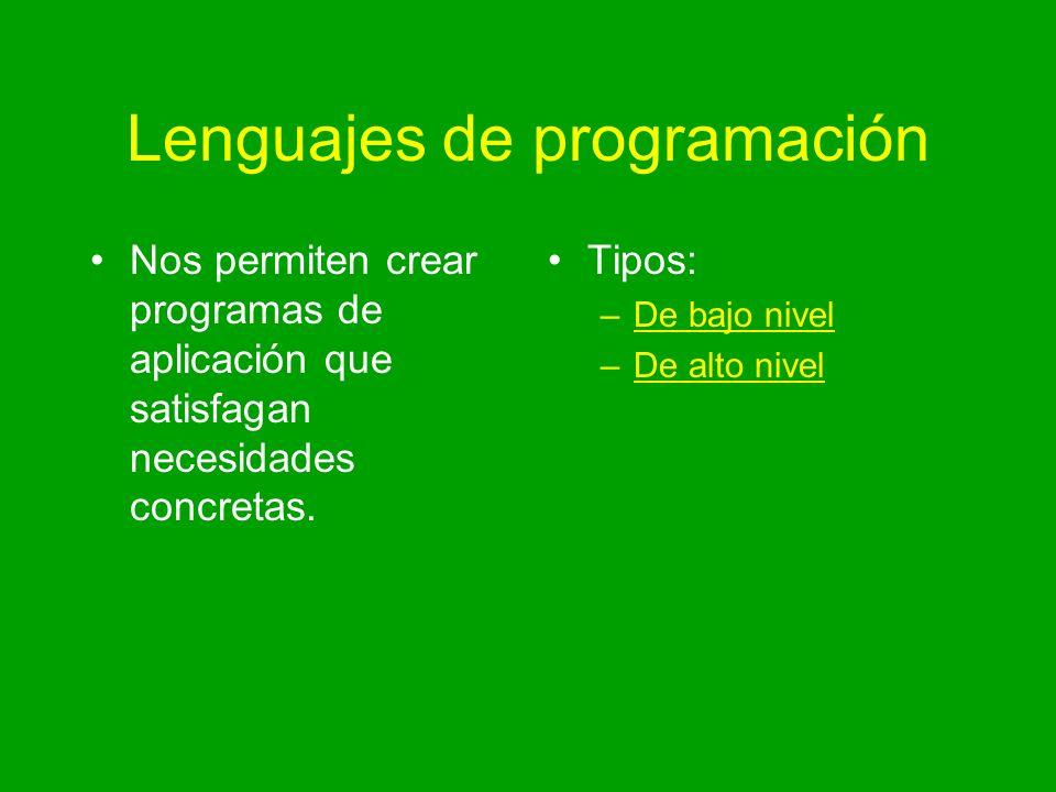 Lenguajes de programación Nos permiten crear programas de aplicación que satisfagan necesidades concretas. Tipos: –De bajo nivel –De alto nivel