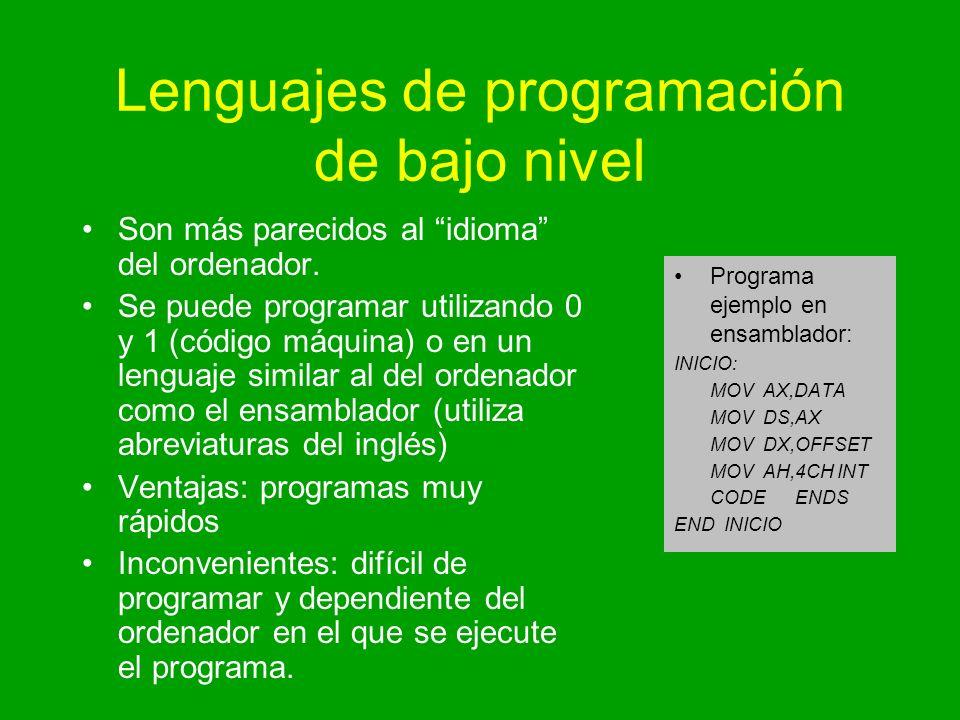 Lenguajes de programación de bajo nivel Son más parecidos al idioma del ordenador. Se puede programar utilizando 0 y 1 (código máquina) o en un lengua