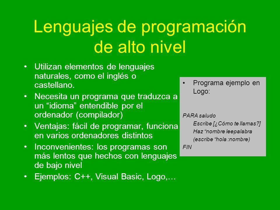 Lenguajes de programación de alto nivel Utilizan elementos de lenguajes naturales, como el inglés o castellano. Necesita un programa que traduzca a un