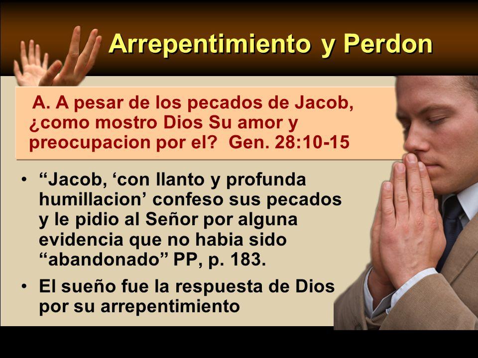 Arrepentimiento y Perdon Jacob, con llanto y profunda humillacion confeso sus pecados y le pidio al Señor por alguna evidencia que no habia sido aband