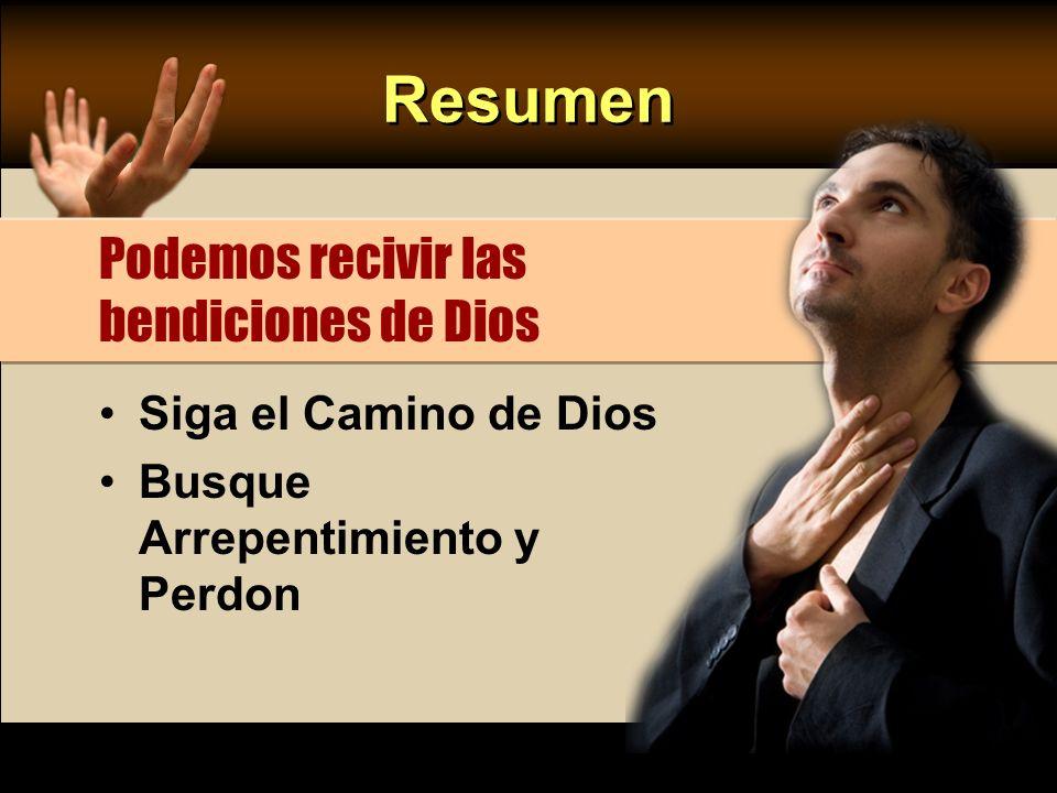 Resumen Siga el Camino de Dios Busque Arrepentimiento y Perdon Podemos recivir las bendiciones de Dios