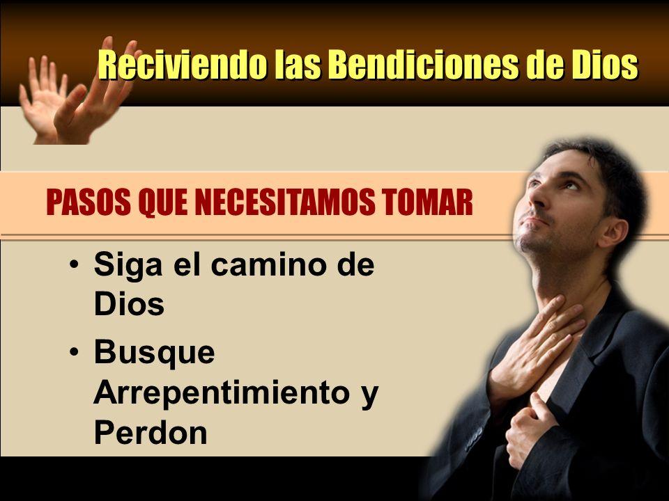 Reciviendo las Bendiciones de Dios Siga el camino de Dios Busque Arrepentimiento y Perdon PASOS QUE NECESITAMOS TOMAR