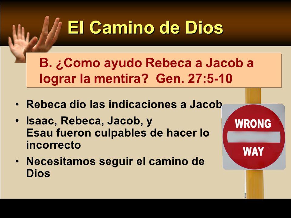 Rebeca dio las indicaciones a Jacob Isaac, Rebeca, Jacob, y Esau fueron culpables de hacer lo incorrecto Necesitamos seguir el camino de Dios B. ¿Como