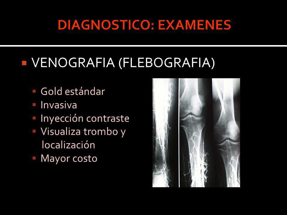 VENOGRAFIA (FLEBOGRAFIA) Gold estándar Invasiva Inyección contraste Visualiza trombo y localización Mayor costo