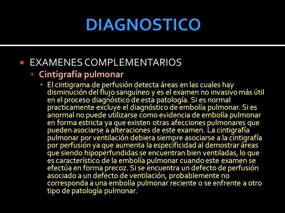 EXAMENES COMPLEMENTARIOS Cintigrafía pulmonar El cintigrama de perfusión detecta áreas en las cuales hay disminución del flujo sanguíneo y es el exame