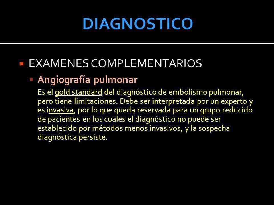 EXAMENES COMPLEMENTARIOS Angiografía pulmonar Es el gold standard del diagnóstico de embolismo pulmonar, pero tiene limitaciones. Debe ser interpretad
