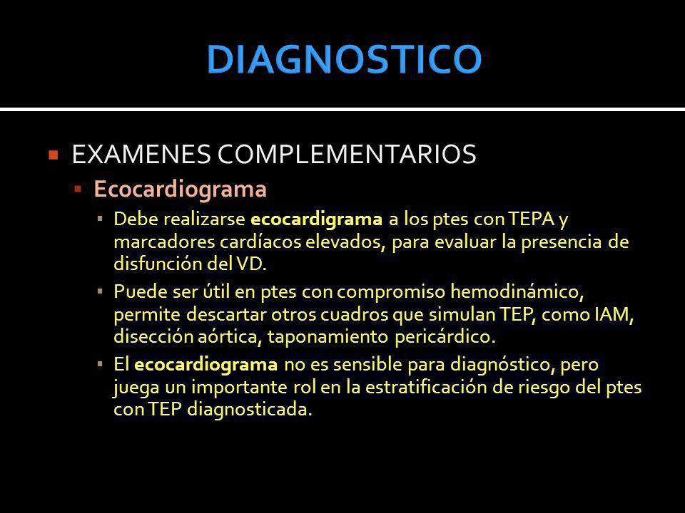 EXAMENES COMPLEMENTARIOS Ecocardiograma Debe realizarse ecocardigrama a los ptes con TEPA y marcadores cardíacos elevados, para evaluar la presencia d