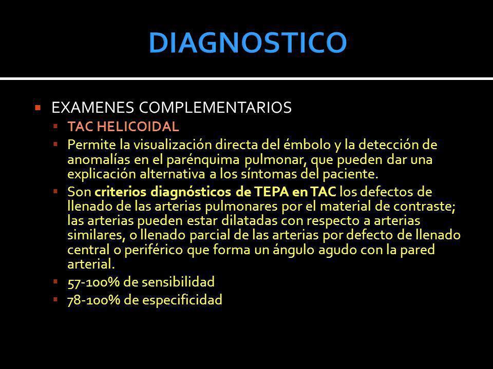 EXAMENES COMPLEMENTARIOS TAC HELICOIDAL Permite la visualización directa del émbolo y la detección de anomalías en el parénquima pulmonar, que pueden