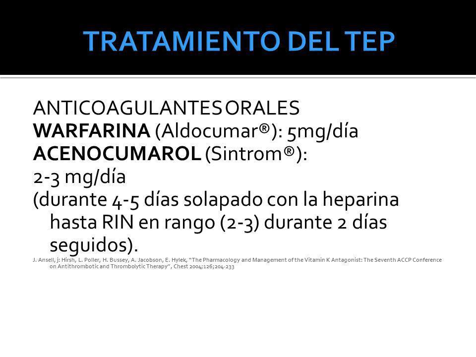 ANTICOAGULANTES ORALES WARFARINA (Aldocumar®): 5mg/día ACENOCUMAROL (Sintrom®): 2-3 mg/día (durante 4-5 días solapado con la heparina hasta RIN en ran