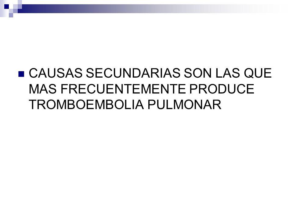 CAUSAS SECUNDARIAS SON LAS QUE MAS FRECUENTEMENTE PRODUCE TROMBOEMBOLIA PULMONAR