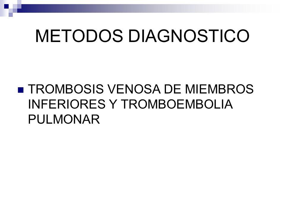 METODOS DIAGNOSTICO TROMBOSIS VENOSA DE MIEMBROS INFERIORES Y TROMBOEMBOLIA PULMONAR
