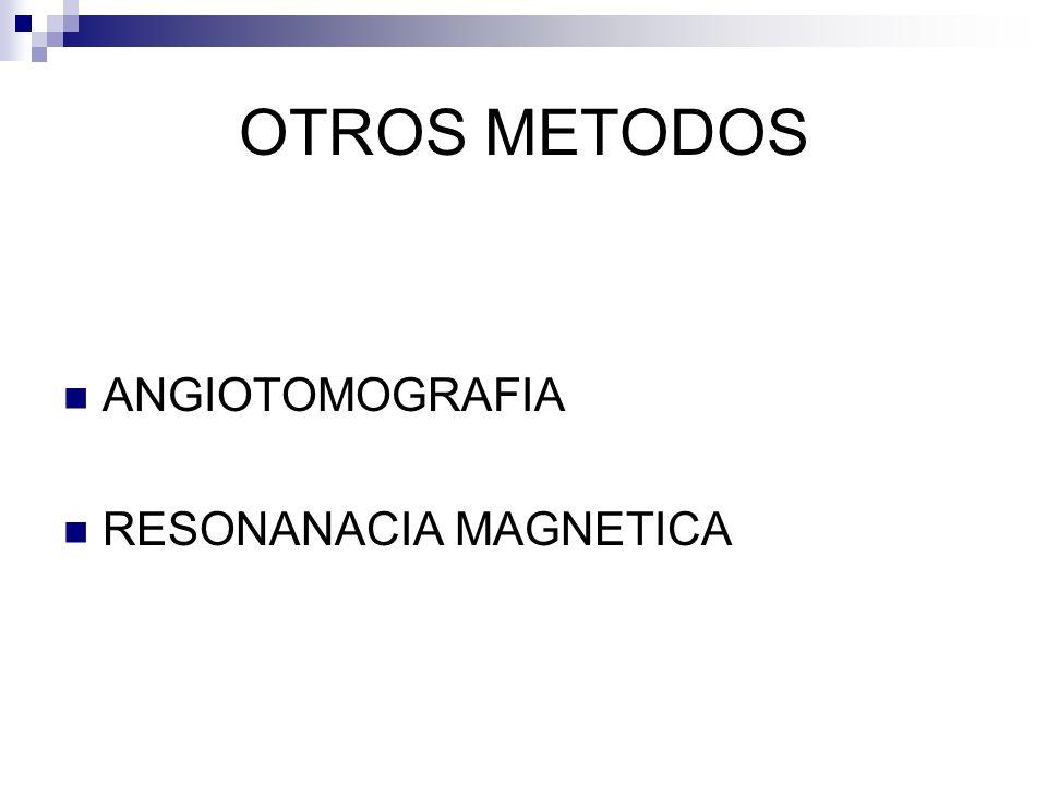 OTROS METODOS ANGIOTOMOGRAFIA RESONANACIA MAGNETICA