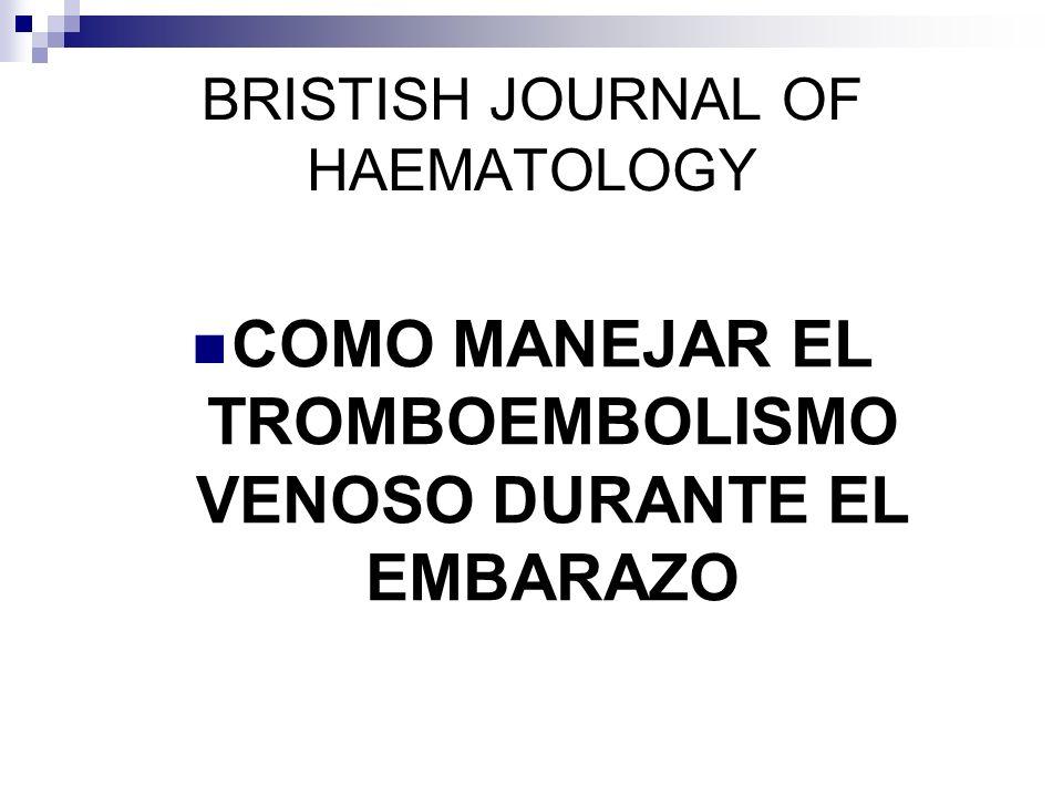 BRISTISH JOURNAL OF HAEMATOLOGY COMO MANEJAR EL TROMBOEMBOLISMO VENOSO DURANTE EL EMBARAZO