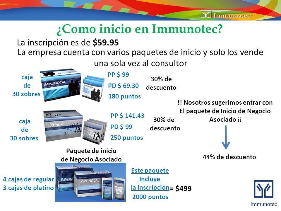¿Como inicio en Immunotec? La inscripción es de $59.95 La empresa cuenta con varios paquetes de inicio y solo los vende una sola vez al consultor Este