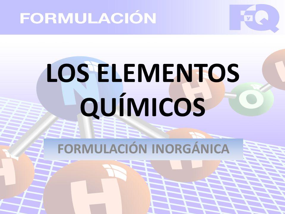 LOS ELEMENTOS QUÍMICOS FORMULACIÓN INORGÁNICA