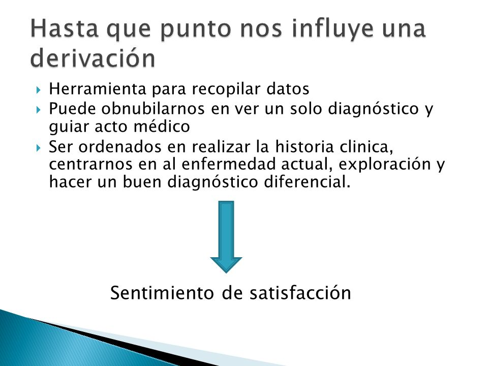 Herramienta para recopilar datos Puede obnubilarnos en ver un solo diagnóstico y guiar acto médico Ser ordenados en realizar la historia clinica, cent