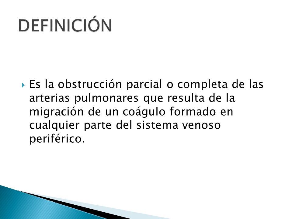 Es la obstrucción parcial o completa de las arterias pulmonares que resulta de la migración de un coágulo formado en cualquier parte del sistema venos