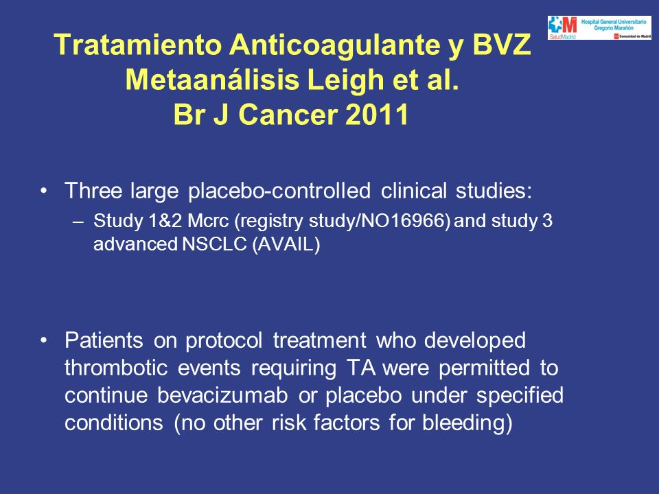 Tratamiento Anticoagulante y BVZ Metaanálisis Leigh et al. Br J Cancer 2011 Three large placebo-controlled clinical studies: –Study 1&2 Mcrc (registry