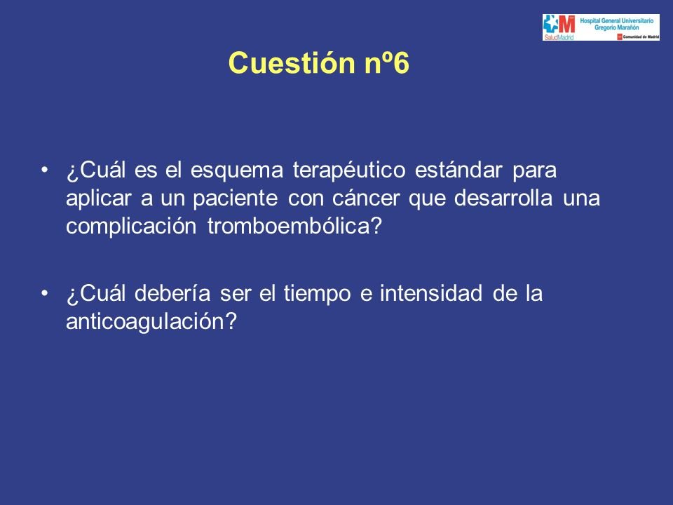Cuestión nº6 ¿Cuál es el esquema terapéutico estándar para aplicar a un paciente con cáncer que desarrolla una complicación tromboembólica.