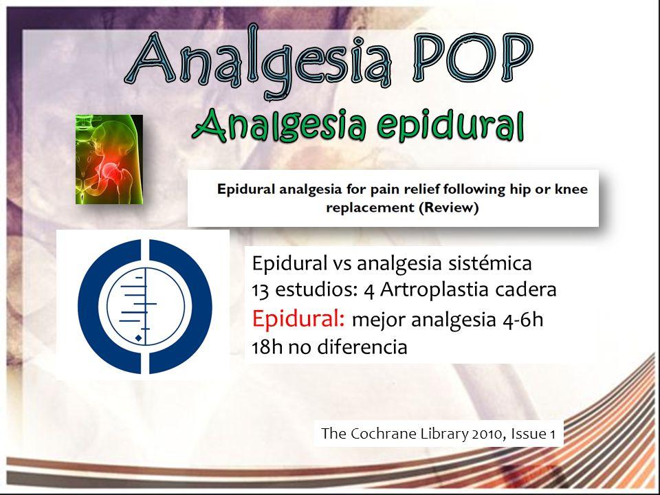 The Cochrane Library 2010, Issue 1 Epidural vs analgesia sistémica 13 estudios: 4 Artroplastia cadera Epidural: mejor analgesia 4-6h 18h no diferencia
