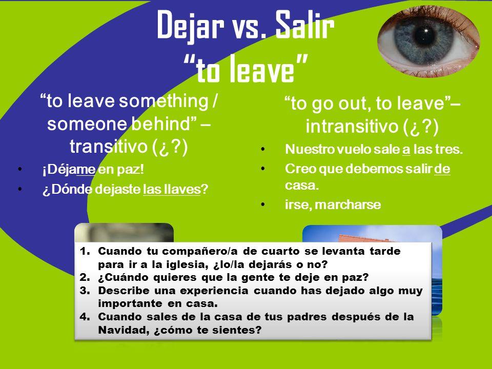 Dejar vs.Salir Dejar + de + infinitive = to stop doing something ¡No dejes de comer.