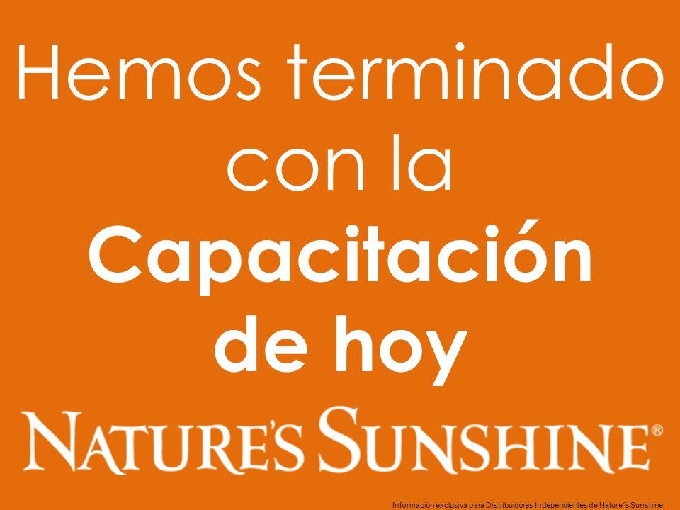 Hemos terminado con la Capacitación de hoy Información exclusiva para Distribuidores Independientes de Nature´s Sunshine..