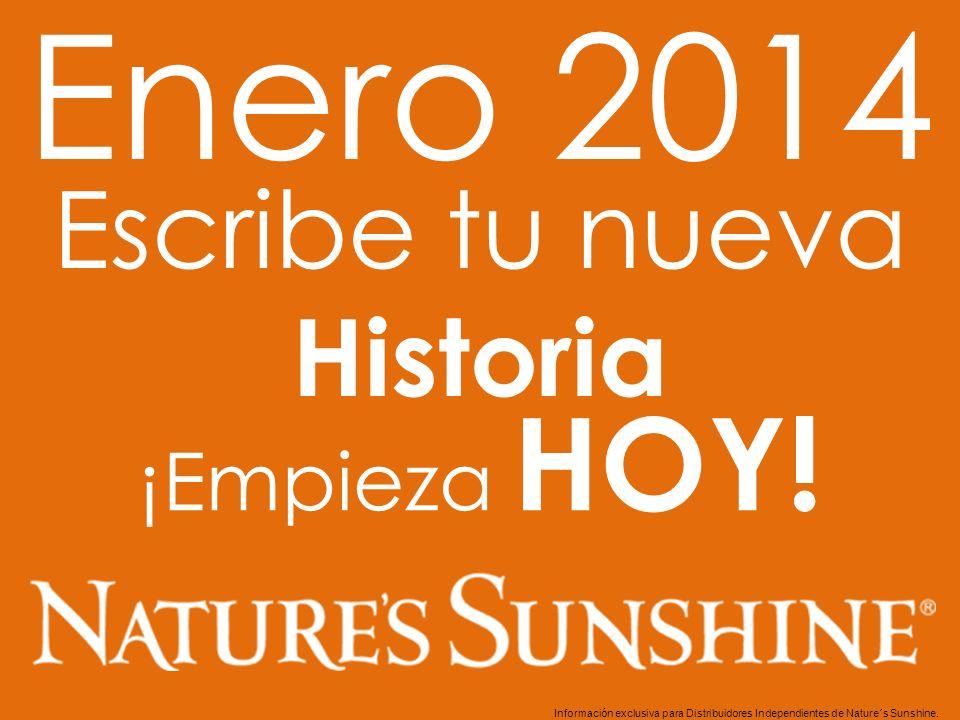 Escribe tu nueva Historia Enero 2014 ¡Empieza HOY! Información exclusiva para Distribuidores Independientes de Nature´s Sunshine..