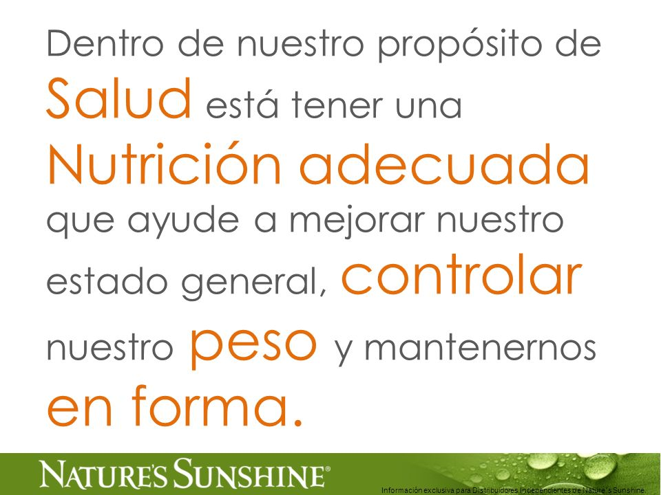 Información exclusiva para Distribuidores Independientes de Nature´s Sunshine.. Dentro de nuestro propósito de Salud está tener una Nutrición adecuada