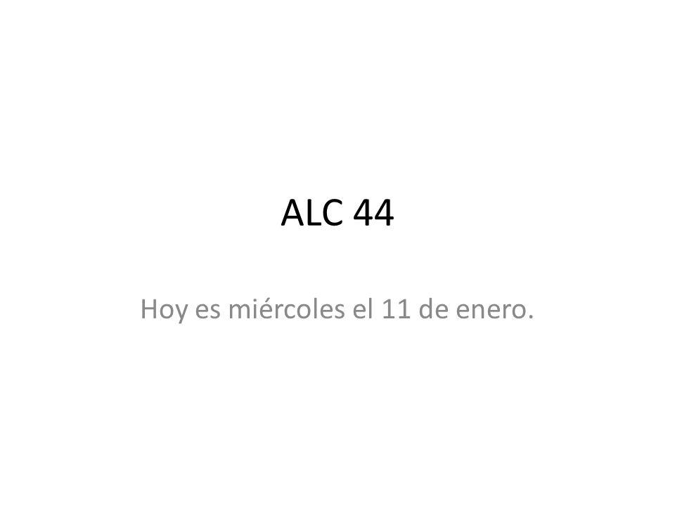ALC 44 Hoy es miércoles el 11 de enero.
