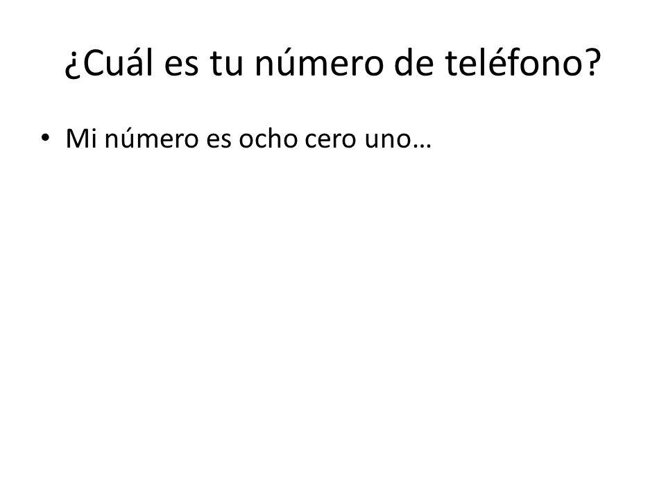 ¿Cuál es tu número de teléfono? Mi número es ocho cero uno…