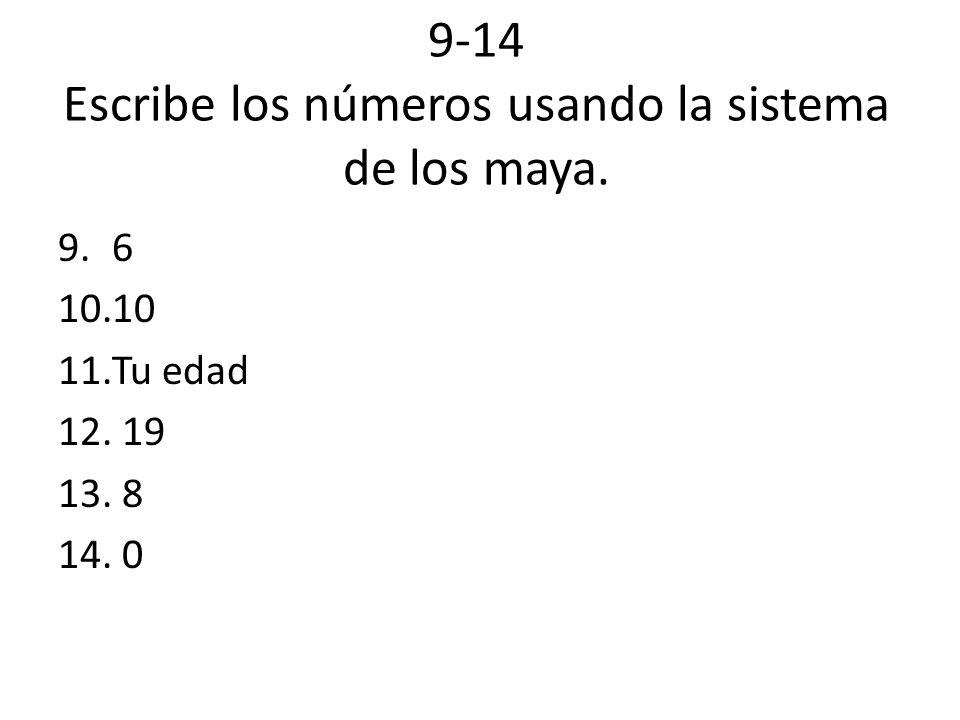 9-14 Escribe los números usando la sistema de los maya. 9.6 10.10 11.Tu edad 12. 19 13. 8 14. 0