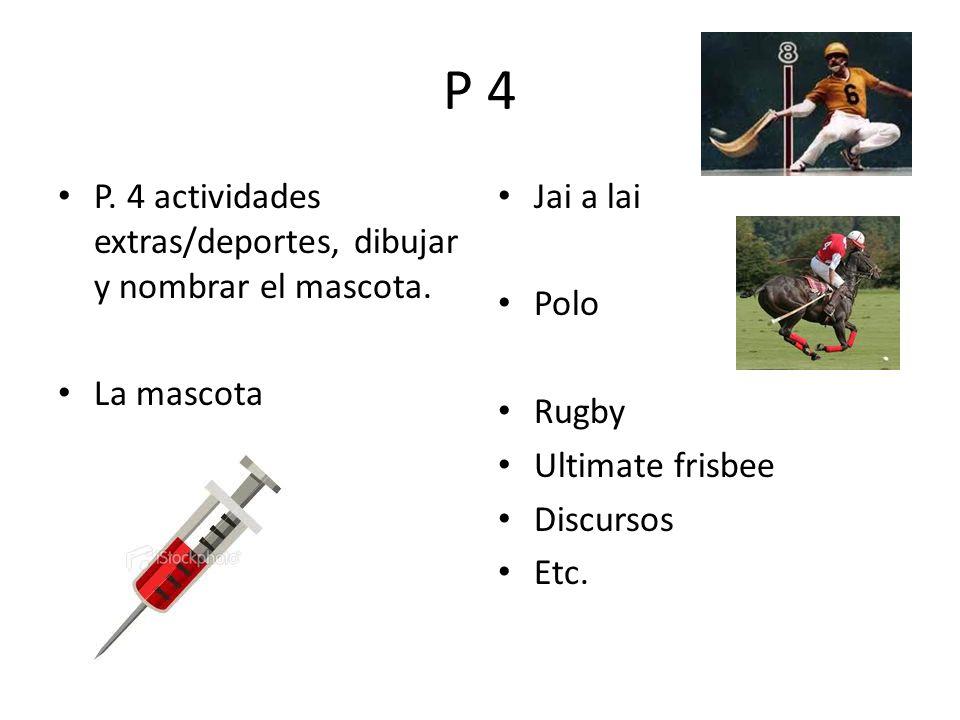 P 4 P. 4 actividades extras/deportes, dibujar y nombrar el mascota. La mascota Jai a lai Polo Rugby Ultimate frisbee Discursos Etc.