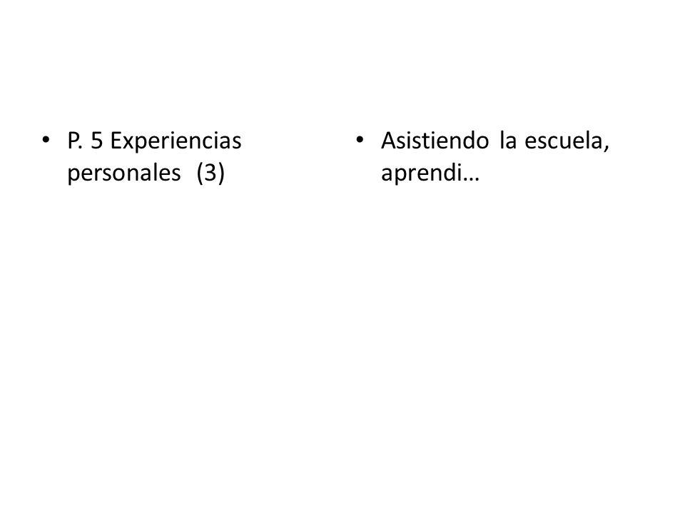 P. 5 Experiencias personales (3) Asistiendo la escuela, aprendi…