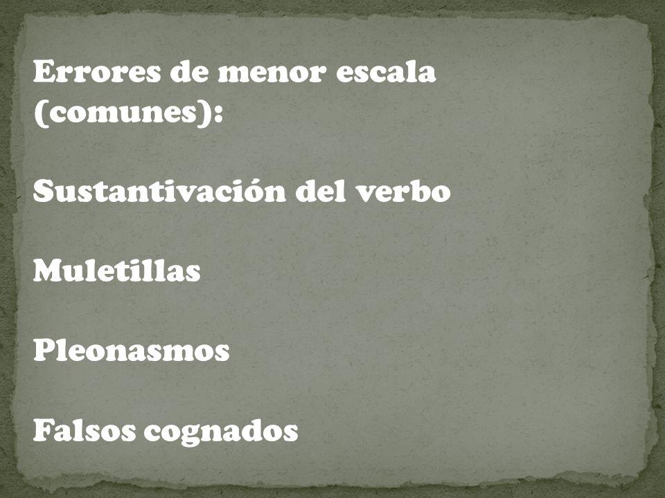 Errores de menor escala (comunes): Sustantivación del verbo Muletillas Pleonasmos Falsos cognados