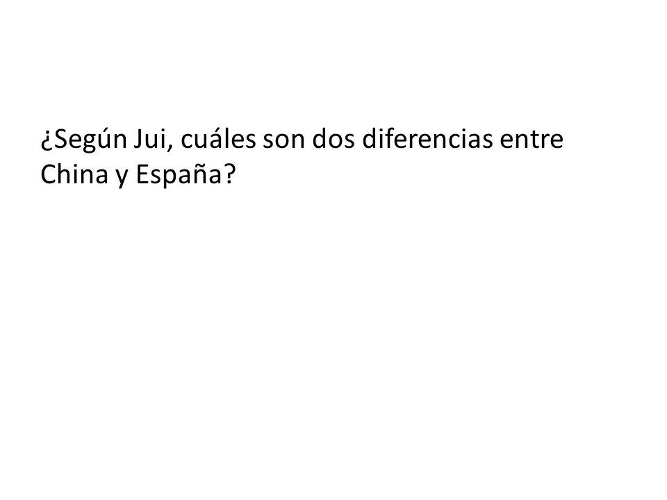 ¿Según Jui, cuáles son dos diferencias entre China y España