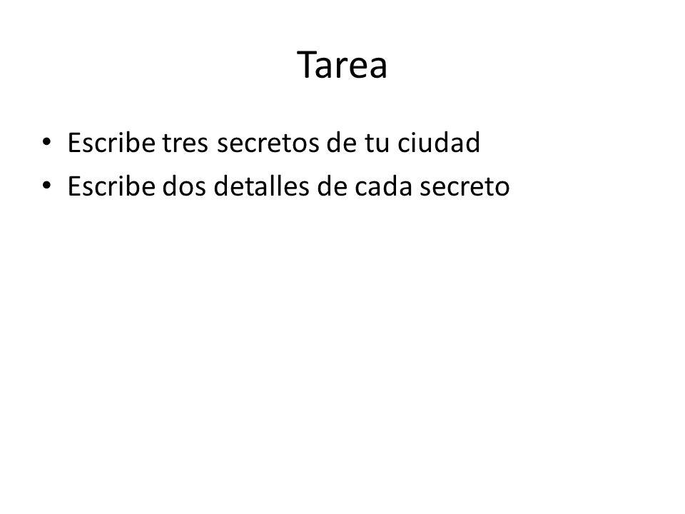 Tarea Escribe tres secretos de tu ciudad Escribe dos detalles de cada secreto