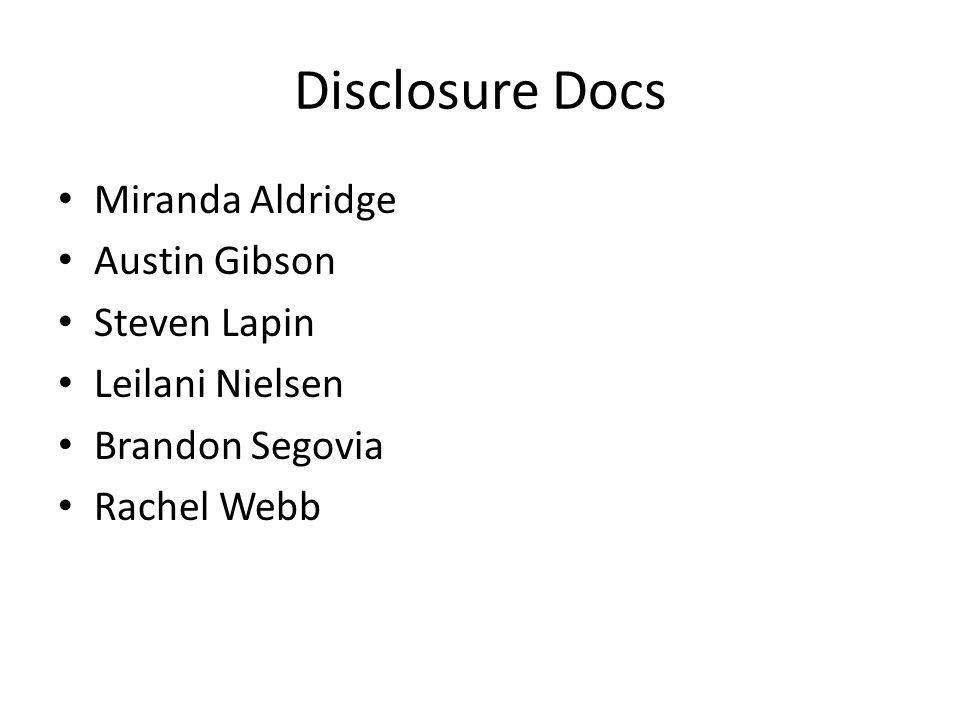 Disclosure Docs Miranda Aldridge Austin Gibson Steven Lapin Leilani Nielsen Brandon Segovia Rachel Webb