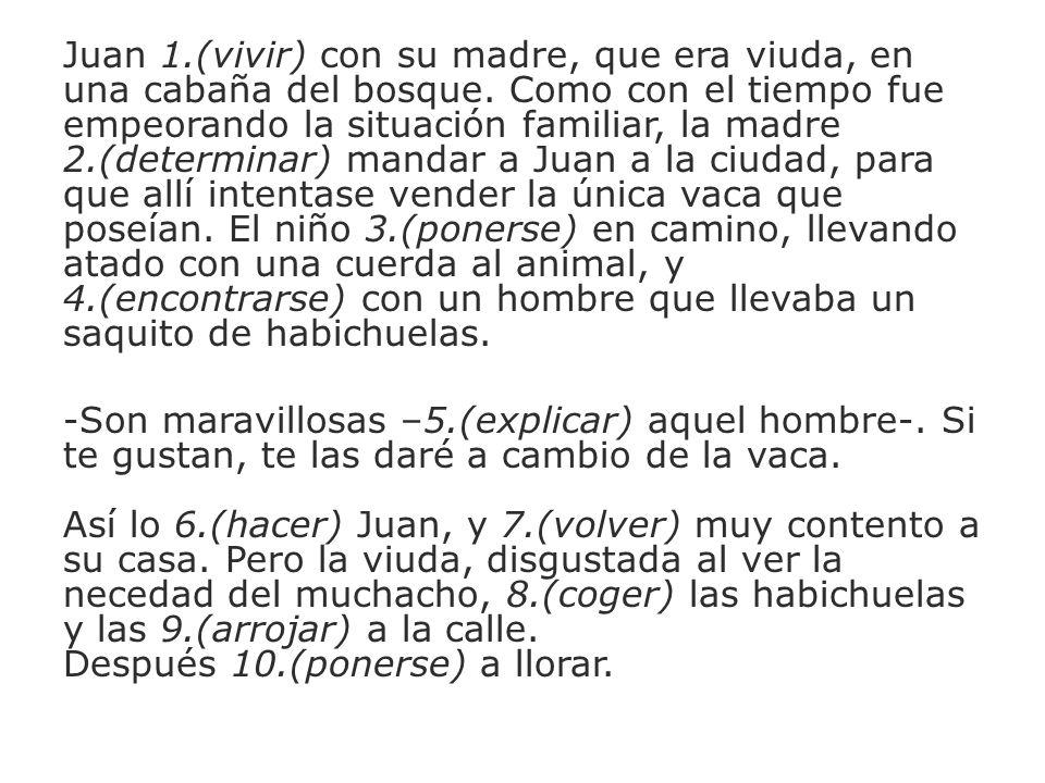 Juan 1.(vivir) con su madre, que era viuda, en una cabaña del bosque.