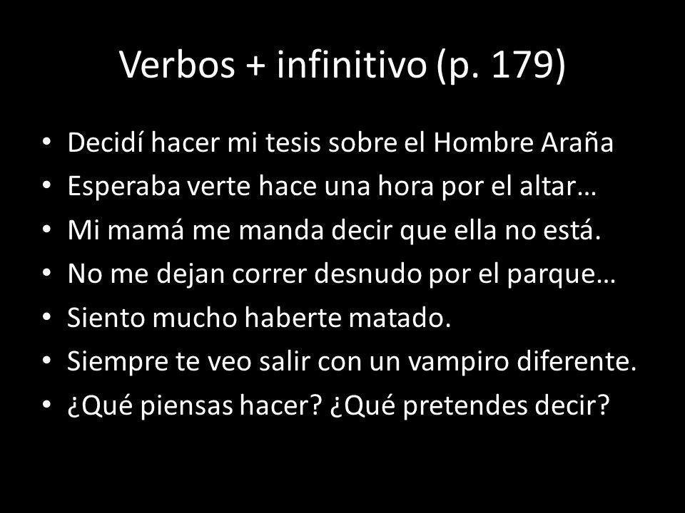 Verbos + infinitivo (p. 179) Decidí hacer mi tesis sobre el Hombre Araña Esperaba verte hace una hora por el altar… Mi mamá me manda decir que ella no