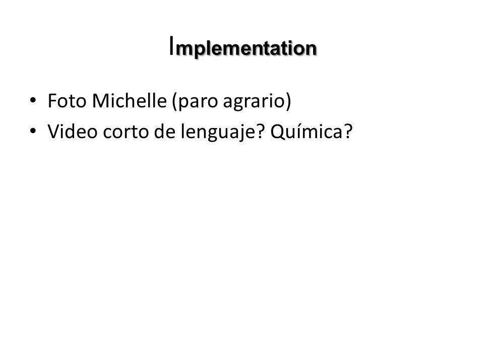 mplementation I mplementation Foto Michelle (paro agrario) Video corto de lenguaje? Química?