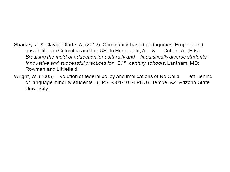 Sharkey, J. & Clavijo-Olarte, A. (2012). Community-based pedagogies:Projects and possibilities in Colombia and the US. In Honigsfeld, A.&Cohen, A. (Ed