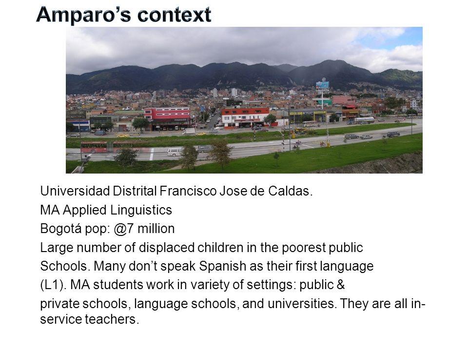 Universidad Distrital Francisco Jose de Caldas. MA Applied Linguistics Bogotá pop: @7 million Large number of displaced children in the poorest public