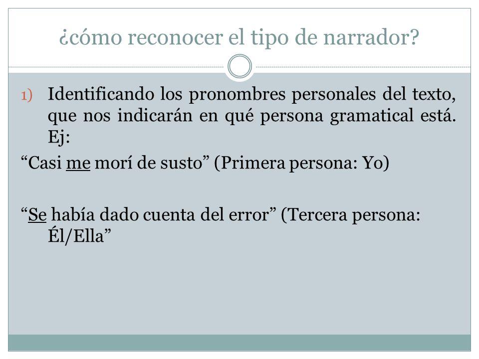¿cómo reconocer el tipo de narrador? 1) Identificando los pronombres personales del texto, que nos indicarán en qué persona gramatical está. Ej: Casi