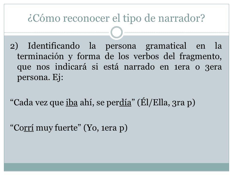 ¿Cómo reconocer el tipo de narrador? 2) Identificando la persona gramatical en la terminación y forma de los verbos del fragmento, que nos indicará si