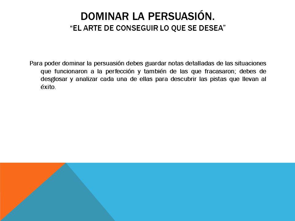 DOMINAR LA PERSUASIÓN.